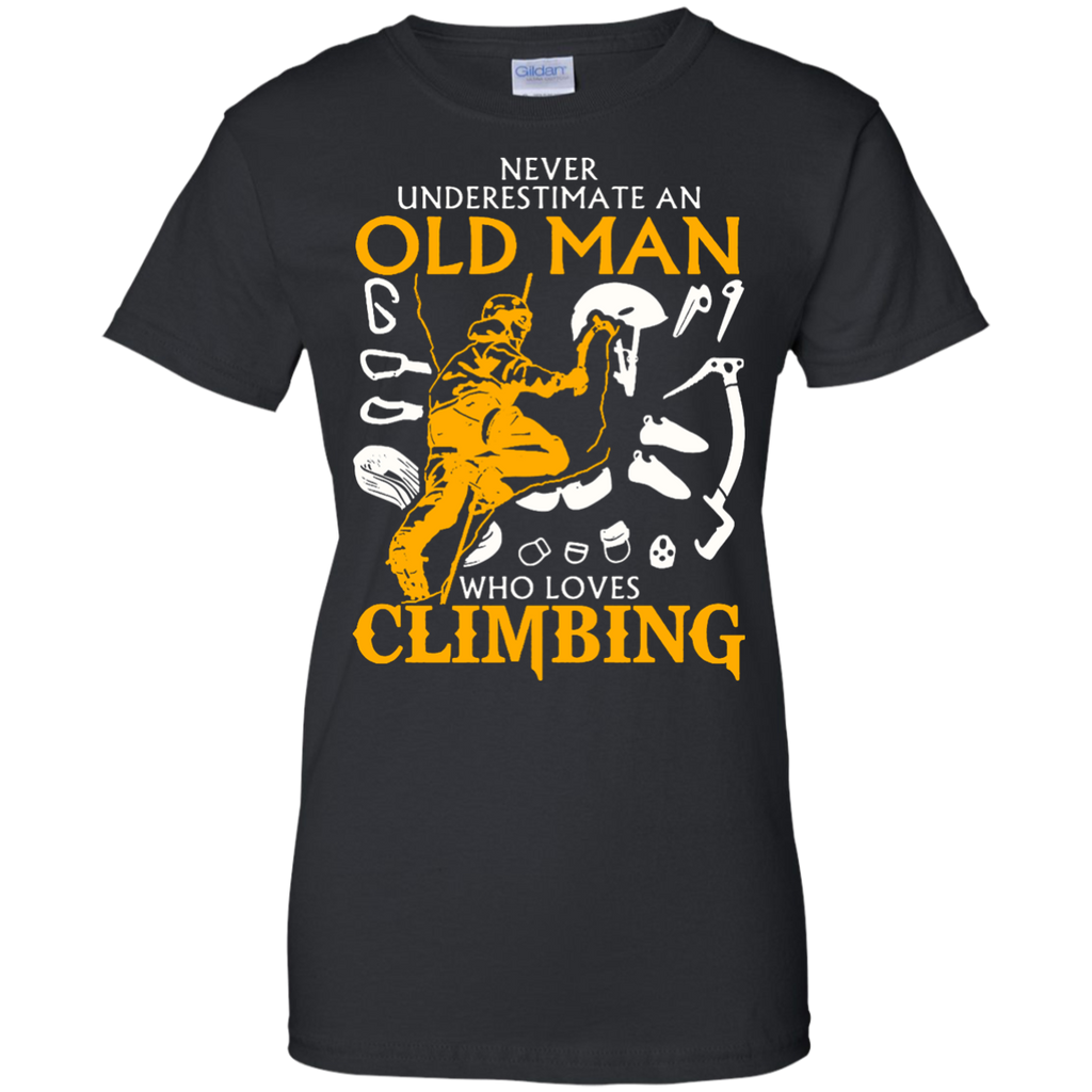 Hiking - Never Underestimate an Old Man who loves Climbing climb T Shirt & Hoodie