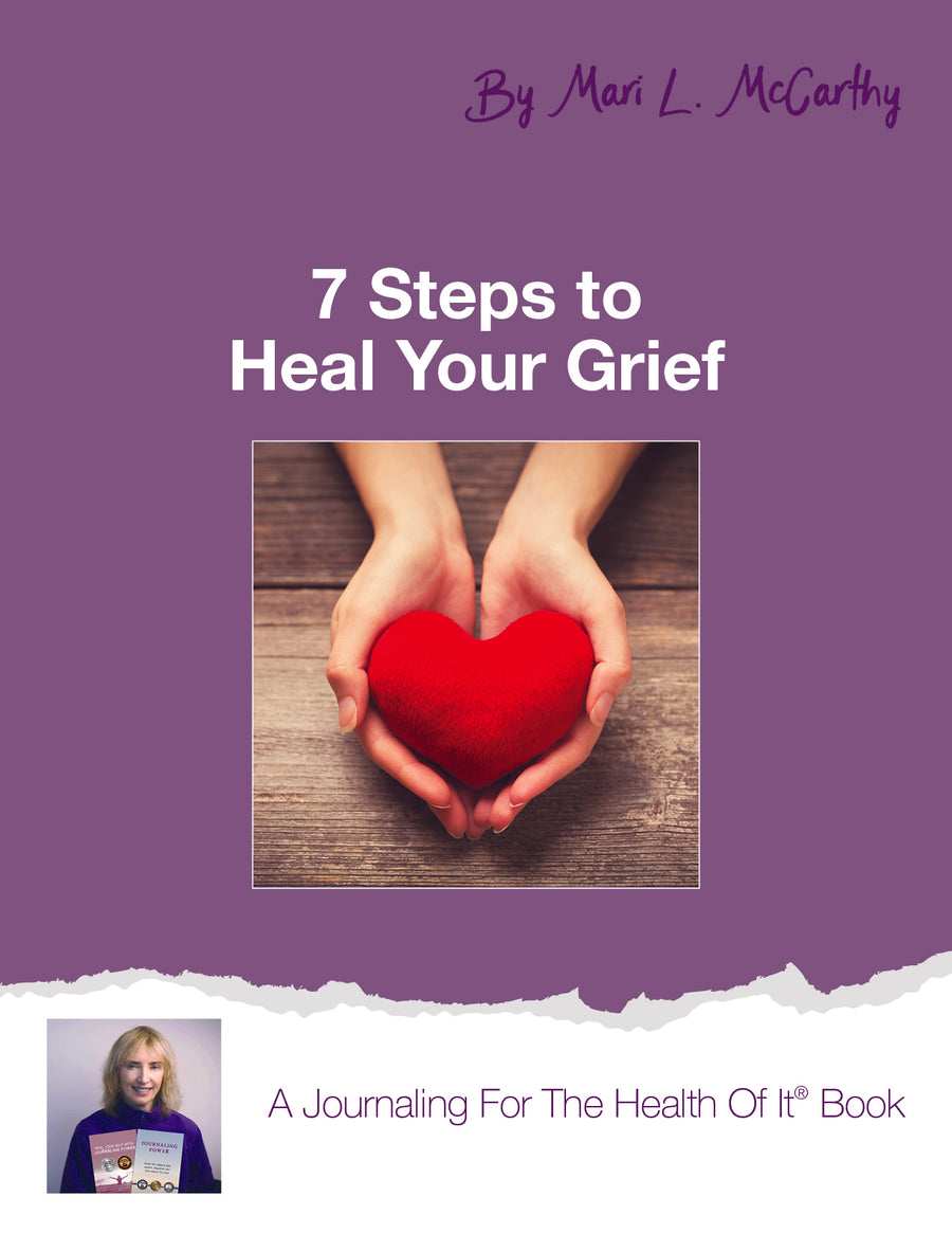7 Steps To Heal Your Grief - Instant Download - A Journaling For The Health Of It® Book