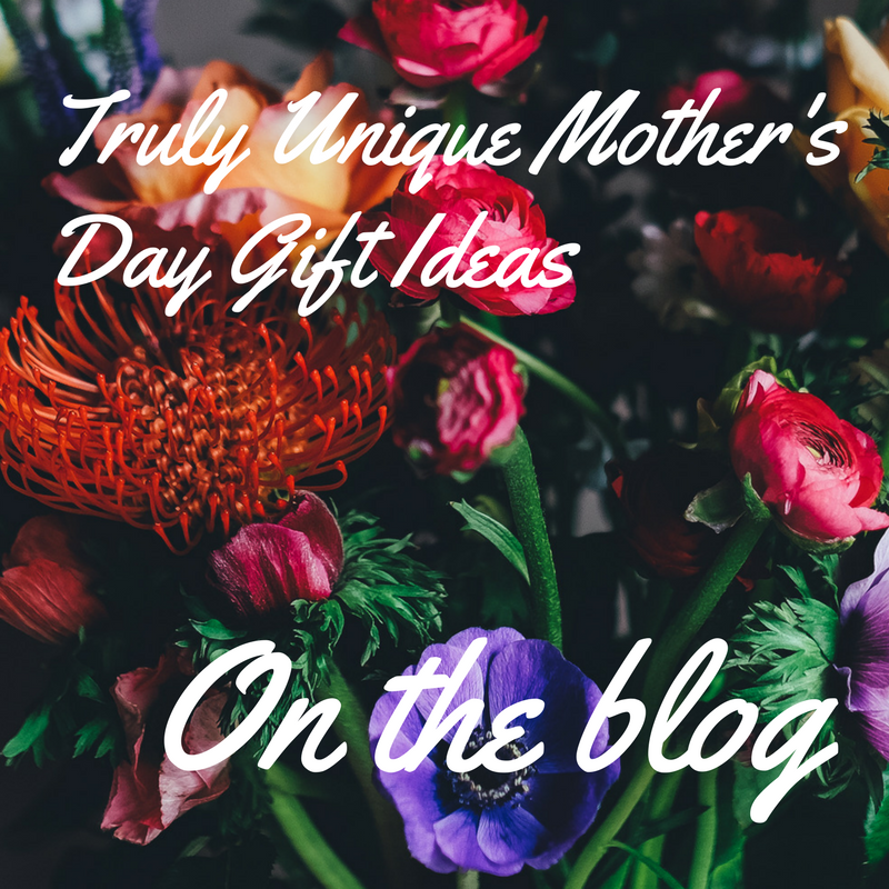 Truly Unique Mother's Day Gifts