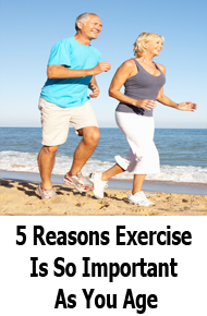 5 Reasons Exercise Is So Important As You Age