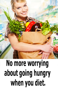 No more worrying about going hungry when you diet.