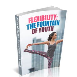 Flexibility Fountain of Youth - Free Downloadable Book