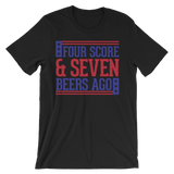 Four Score and Seven Beers Ago - 4th of July Unisex Short Sleeve T-Shirt.