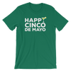 Happy Cinco De Mayo. Unisex short sleeve t-shirt  |  Funny Cinco De Mayo Mexico Holiday T-Shirts