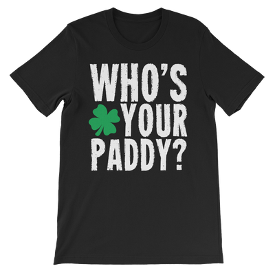 Who's Your Paddy? - Funny St. Patricks Day Short-Sleeve T- Shirt