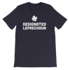 Designated Leprechaun - Funny St. Patricks Day Short-Sleeve T- Shirt
