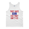 They Hate US Cuz They Ain't US - 4th of July Unisex Tank Top.