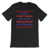 Sorry I Can't Hear You Over The Sound Of My Freedom - 4th of July Unisex Short Sleeve T-Shirt.