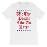 We The People Like To Party - 4th of July Unisex Short Sleeve T-Shirt.