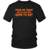 Halloween Trick Or Treat Give Me Something Good T Eat T-Shirt