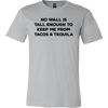 No Wall Is Tall Enough To Keep Me From Tacos And Tequila Cinco De Mayo Mexico T-Shirts