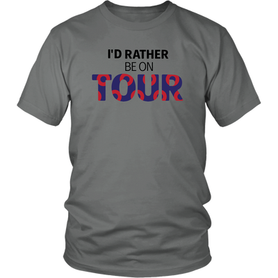 I'd Rather Be on Tour T-Shirt