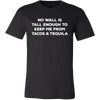 No Wall Is Tall Enough To Keep Me From Tacos + Tequila Cinco De Mayo Mexico T-Shirts