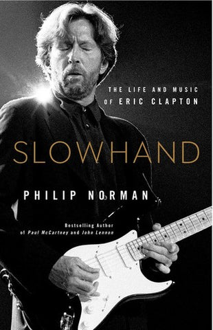 Eric Clapton - Slowhand: The Life And Music Of Eric Clapton (Hardcover) - Book