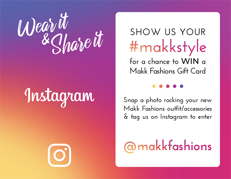 Show us your #makkstyle for a chance to WIN a Makk Fashions Gift Card