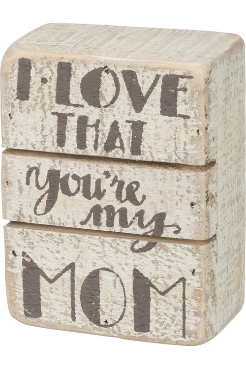 Slat Box Sign - I Love That You're My Mom