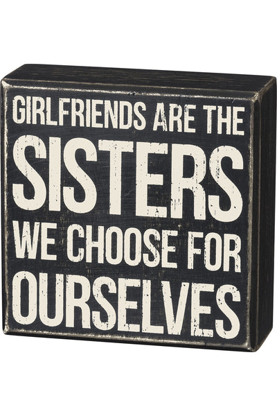 Box Sign - Girlfriends Are Sisters We Choose