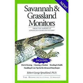 Savannah and Grassland Monitors: From the Experts at Advanced Vivarium Systems (The Herpetocultural Library)