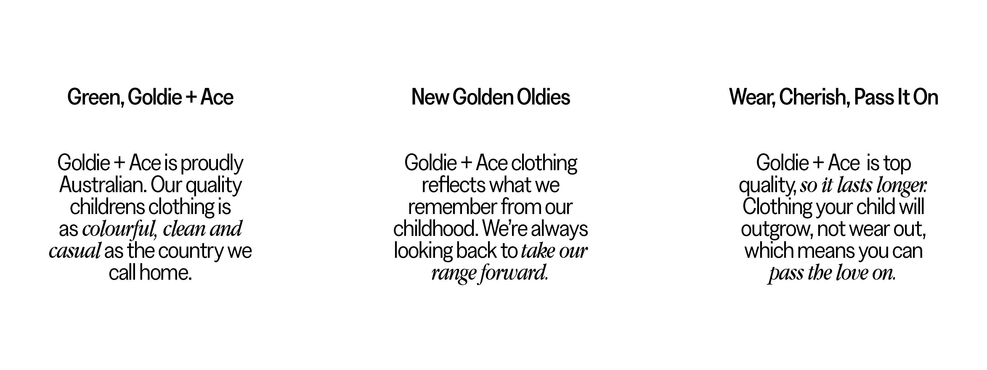 goldie and ace is proudly Australian, our quality children's clothing is as colourful, clean and casual as the place we call home.