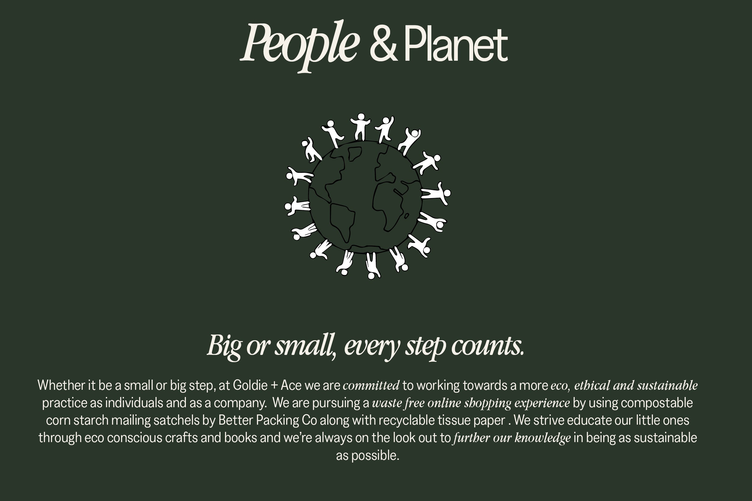 At Goldie + Ace we are committed to working towards a more eco, ethical and sustainable practice as individuals and as a company.