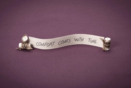 Comfort Comes With Time