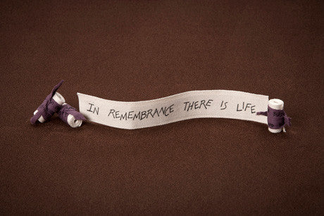 In Remembrance There is Life