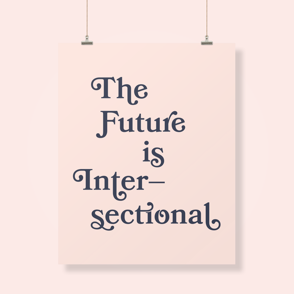 The Future is Intersectional, Intersectional Feminism Poster, Intersectional Feminist Art, Hey Ma Goods Poster, Hey Ma Goods Co., Women's March 2019, Women's March Oakland, Intersectionality, Bookmania Font