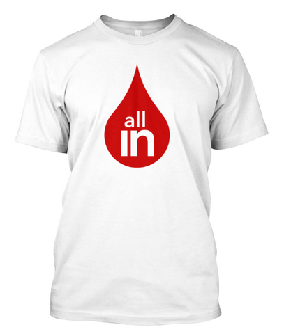 "The ""All In"" T-Shirt"