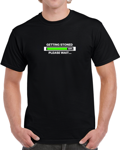 Getting Stoned Please Wait... Weed Shirts Stoner Clothing Marijuana t-shirts Cannabis Apparel