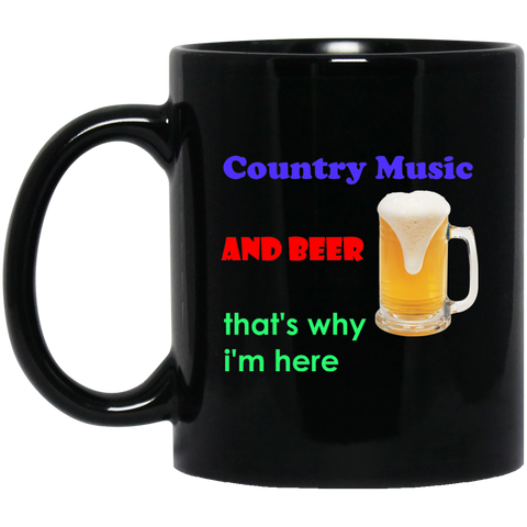 Country Music & Beer, that's why i'm here. Black mug - babys-closet.com