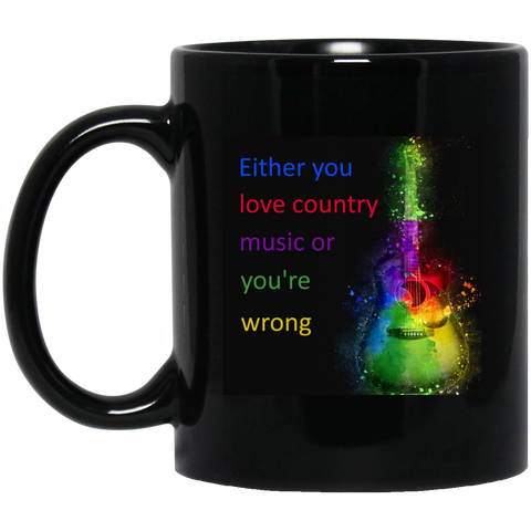 Either you love country music or you're wrong. Black mug - babys-closet.com