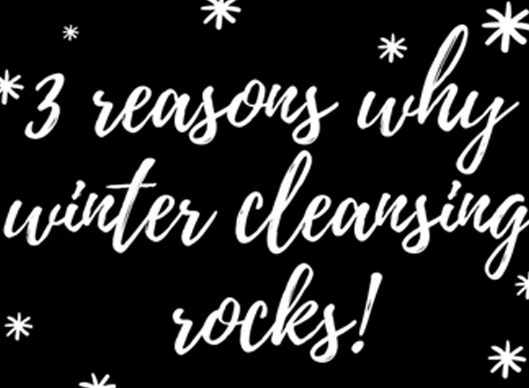 3 Reasons Why Winter Cleansing Rocks!