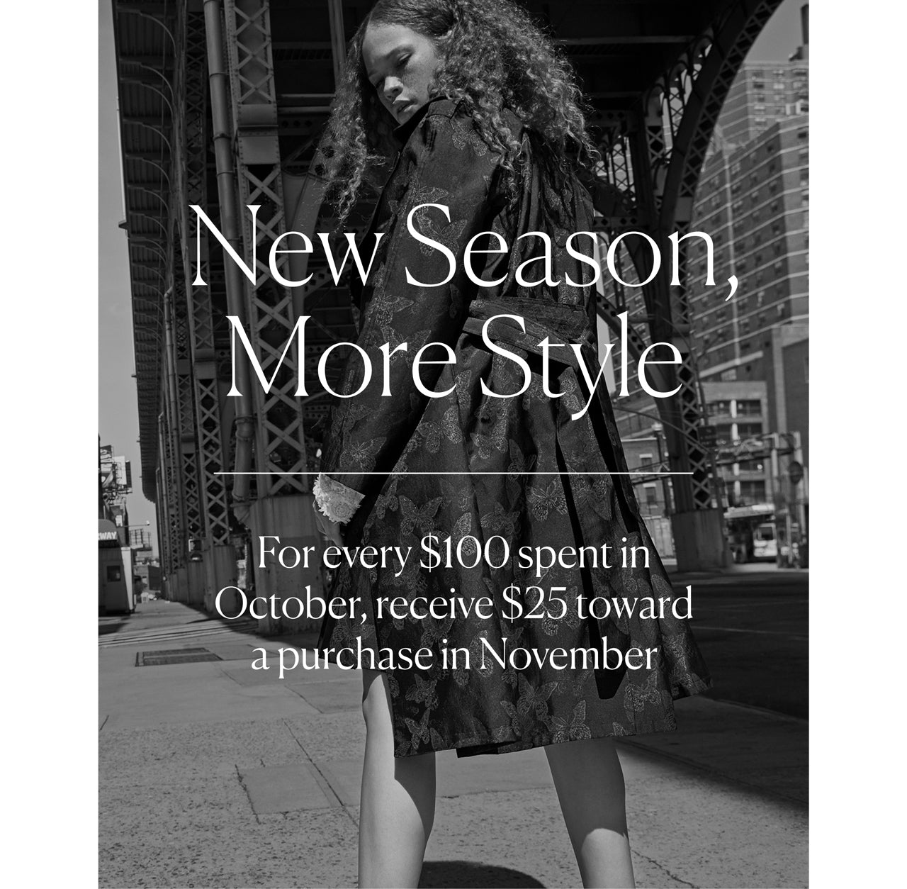 New Season, More Style: For every $100 spent in October, receive $25 toward a purchase in November
