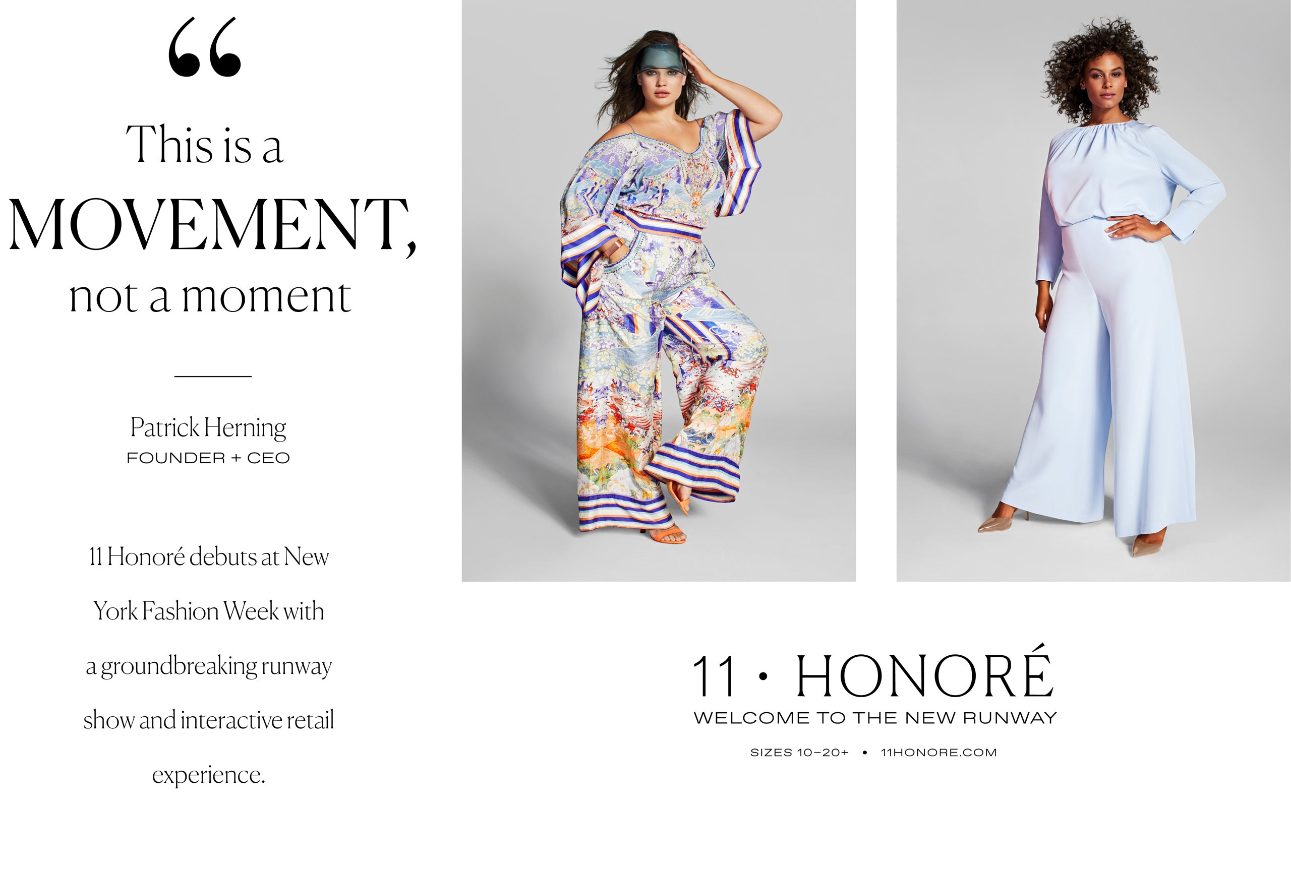 This is a movement, not a moment. 11 Honore debuts at New York Fashion Week with a groundbreaking runway show and interactive retail experience.
