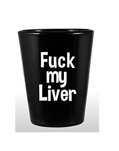 F**k my Liver Shot Glass