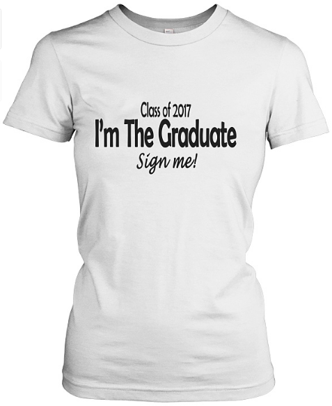 Class of 2017 I'm The Graduate- Sign My Shirt
