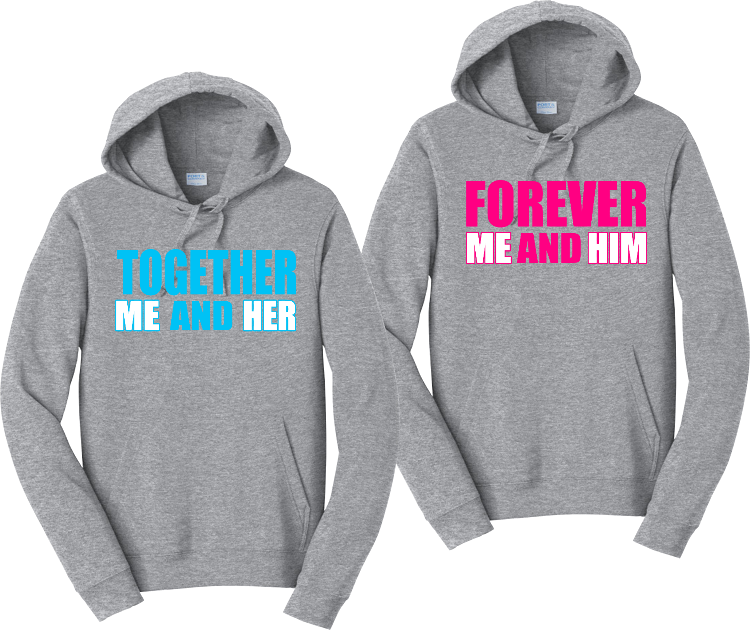Together Me And Her And Forever Me And Him Couples Hoodies Matching Sweatshirts