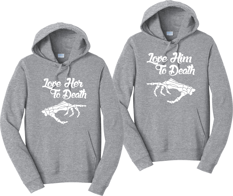 Love Her/Him To The Death Hoodies Couples Matching Sweatshirts