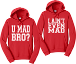 U Mad Bro And I ain't even Mad Couples Hoodies Matching Sweatshirts