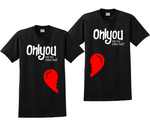 Only You Couples His and Hers Matching Valentines Day T-Shirts