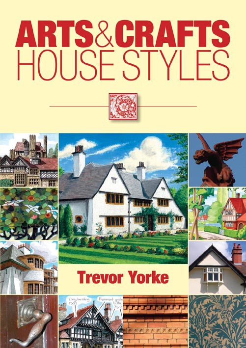 Arts & Crafts House Styles book cover. A practical introduction to the Arts and Crafts house, which describes its structure and style. Included are buildings by architects Norman Shaw and Voysey.