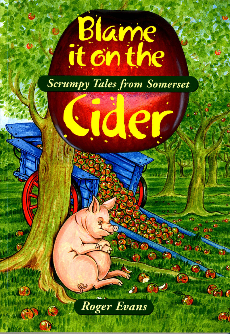 Blame it on the Cider book cover. Somerset humour. A funny, nostalgic book, brimming with anecdotes and amusing incidents, all attributed to the effect of drinking cider. Includes a brief history of cider making