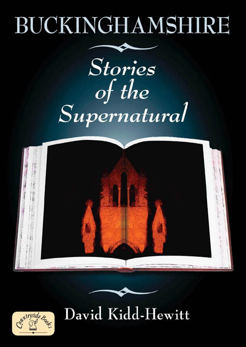 Buckinghamshire Stories of the Supernatural book cover. David Kidd-Hewitt's accounts of ghost sightings and the supernatural in Buckinghamshire are likely to unsettle even hardened sceptics.