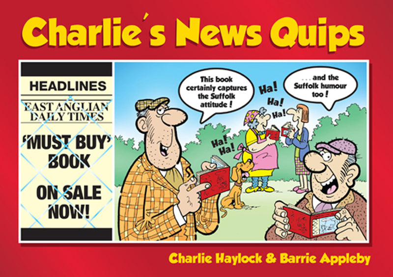 Charlie's News Quips book cover. Hilarious cartoons, poking lively but humorous comment on Suffolk issues causing a rumpus, produced weekly in local newspaper The East Anglian Daily by Charlie Haylock.
