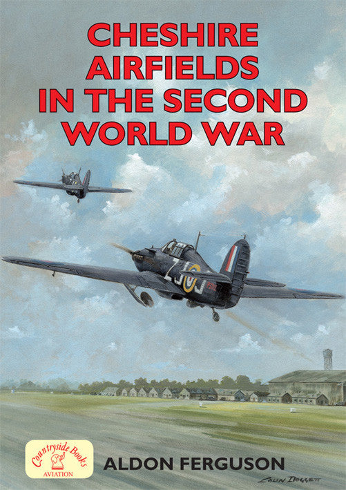 Cheshire Airfields in the Second World War book cover. Cheshire's contribution to the war effort was massive. This action-packed book tells the story of each airfield and of a county at war. WW2 Aviation series.