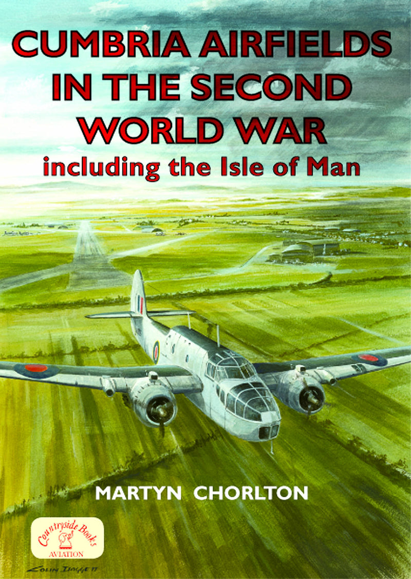 Cumbria Airfields in the Second World War including The Isle of Man