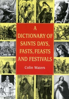 Dictionary of Saints Days, Feasts, Fasts & Festivals