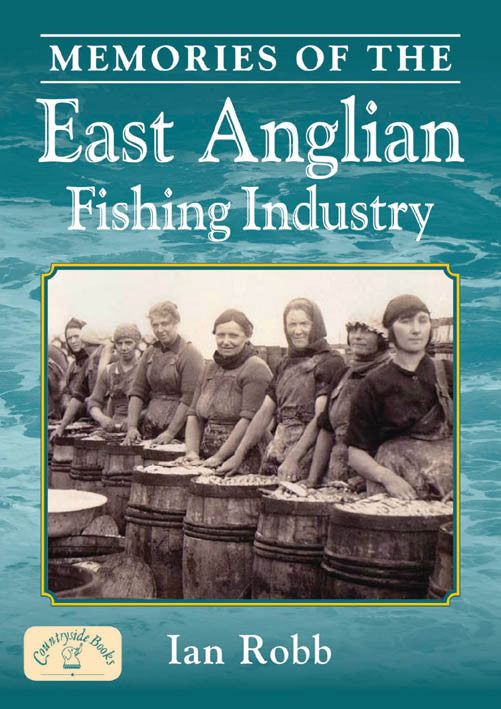 Memories of the East Anglian Fishing Industry.