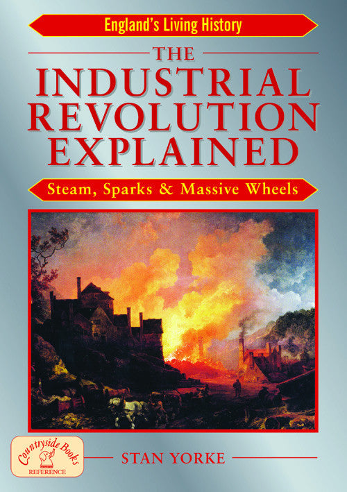 The Industrial Revolution Explained book cover. The story of how machines changed the face of industry and farming in the 18th and 19th centuries.