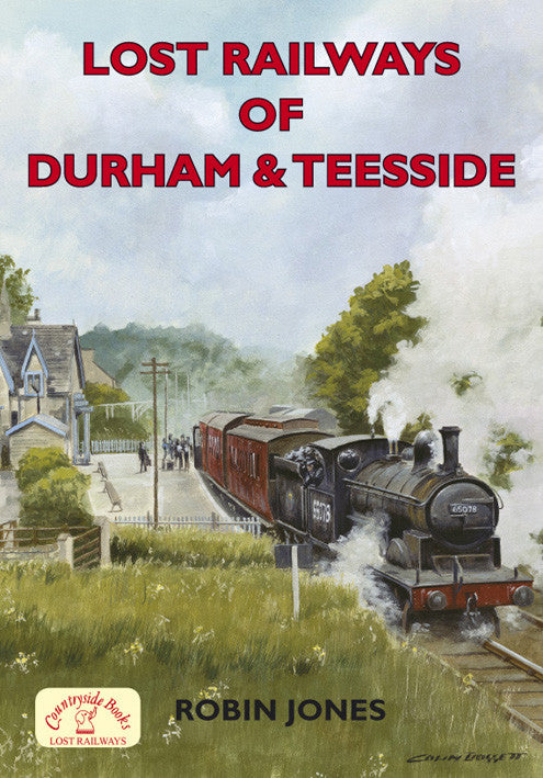 Lost Railways of Durham and Teesside book cover. Transport history of steam trains and stations.